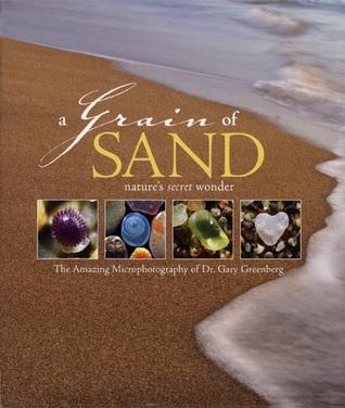 """A Grain of Sand: Nature's Secret Wonder"" by Gary Greenberg (2008)"